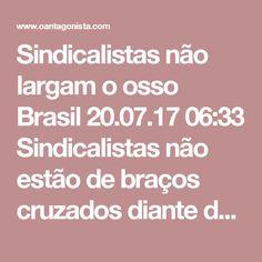 """Sindicalistas não largam o osso  Brasil 20.07.17 06:33 Sindicalistas não estão de braços cruzados diante da mudança da contribuição sindical, que passou a ser opcional com a reforma trabalhista. Segundo o Painel, eles já """"trabalham"""" junto a líderes do Centrão para criar uma """"contribuição assistencial"""" para substituir a sindical."""