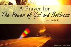 A Prayer for the Power of God and Boldness (from Acts 4) – Sisters on Our Knees