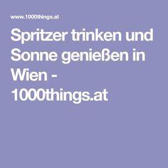 Spritzer trinken und Sonne genießen in Wien - 1000things.at Enjoying The Sun, Sunshine, Beautiful Places, Drinking