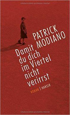 Damit du dich im Viertel nicht verirrst: Roman: Amazon.de: Patrick Modiano, Elisabeth Edl: Bücher