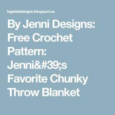 By Jenni Designs: Free Crochet Pattern: Jenni's Favorite Chunky Throw Blanket