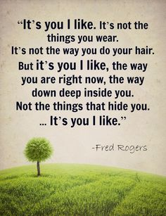 """We all want to be recognized for who we are, not just for our outward appearances, our """"seemings-to-be."""" Great Quotes, Quotes To Live By, Me Quotes, Inspirational Quotes, Qoutes, Motivational Messages, Uplifting Quotes, Mr Rogers Quote, Fred Rogers"""