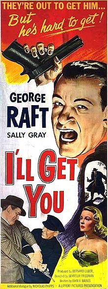 Escape Route (I'll Get You). UK. George Raft, Sally Gray, Clifford Evans, Reginald Tate. Directed by Seymour Friedman, Peter Graham Scott. 1952