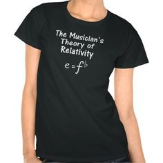 The Musician's theory of relativity.  a cool shirt for any music student or teacher
