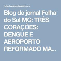 Blog do jornal Folha do Sul MG: TRÊS CORAÇÕES: DENGUE E AEROPORTO REFORMADO MAS NÃ...