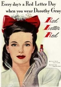 Every day's a Red Letter Day when you wear Dorothy Gray (1940s ad). #vintage #makeup #1940s