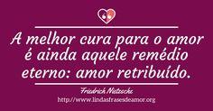 A melhor cura para o amor é ainda aquele remédio eterno: amor retribuído. http://www.lindasfrasesdeamor.org/frases/amor/indiretas
