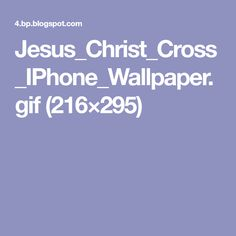 Jesus_Christ_Cross_IPhone_Wallpaper.gif (216×295) Galaxy Wallpaper, Iphone Wallpaper, Crucifixion Of Jesus, Pictures Of Jesus Christ, Inspirational Quotes, Altars, Guns, Hail Mary, Word Of God