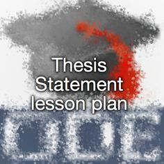 Writing thesis statements lesson plans