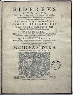 "Sidereus Nuncius (""Starry Messenger"") is a modest-looking work of just 32 quarto leaves; and with ten copies recorded on COPAC alone it is not technically rare. It is, however, trailblazing. Its background consists of reports made to Galileo in 1609 of the invention of a telescope...  http://www.senatehouselibrary.ac.uk/2014/03/08/treasure-of-the-week-sidereus-nuncius/"