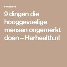9 dingen die hooggevoelige mensen ongemerkt doen – Herhealth.nl School Stress Quotes, Infj Mbti, Isfp, Highly Sensitive Person, Self Compassion, Excercise, Coaching, How To Memorize Things, Mindfulness