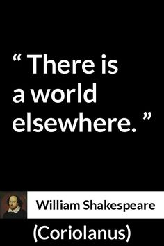 William Shakespeare - Coriolanus - There is a world elsewhere.
