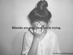 """Mistakes are proof that you are trying."""