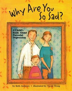 Why Are You So Sad: A Child's Book about Parental Depression by Beth Andrews, http://www.amazon.com/dp/1557988870/ref=cm_sw_r_pi_dp_zJwCrb05DDMDZ