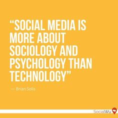 """Social media is more about sociology and psychology than technology."" Created by @socialwu"