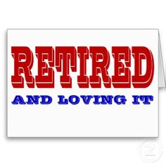 That's what we all hope for! | Retirement Quotes