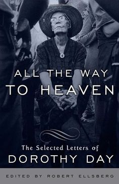 All the Way to Heaven: The Selected Letters of Dorothy Day by Dorothy Day. $16.00