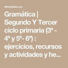 Gramática | Segundo Y Tercer ciclo primaria (3º - 4º y 5º- 6º) : ejercicios, recursos y actividades y hemos llegado a 1º ESO