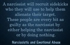 A narcissist will recruit sidekicks...