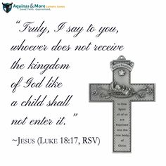"""Truly, I say to you, whoever does not receive the kingdom of God like a child shall not enter it."""" --Jesus (Luke 18:17, RSV)  We are celebrating the month of our Lord's birth all December long with a SALE on all baptism gifts at 20% OFF."""