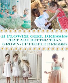 """41 Flower Girl Dresses That Are Better Than Grown-Up People Dresses"" - 26 and 37 are SERIOUS options for my little lady!!"