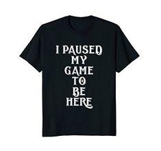 Mens I Paused My Game To Be Here Shirt Best gaming gift t... https://www.amazon.com/dp/B0765HCWTG/ref=cm_sw_r_pi_dp_U_x_NQMQAb93ETB14