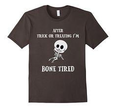 Men's, Women's and kids After Trick Or Treating I'm Bone Tired Halloween Funny T-Shirt skeleton bone jokes.