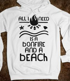All I Need Is A Bonfire and a Beach