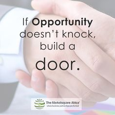 If Opportunity doesn't knock build a door. Building A Door, Knock Knock, Opportunity, Africa, Inspirational Quotes, Inspired, Sayings, Business, Lyrics