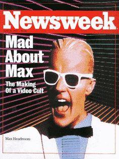 I loved Max Headroom (actor Matt Frewer).