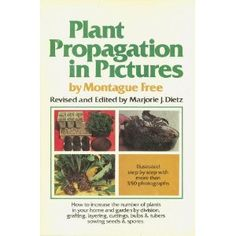Plant Propagation in Pictures: How to Increase the Number of Plants in Your Home and Garden by Division, Grafting, Layering, Cuttings, Bulbs and Tube (Hardcover) http://www.amazon.com/dp/0385129866/?tag=wwwmoynulinfo-20 0385129866