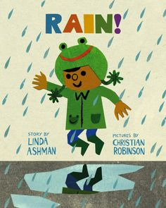 Rain ! by Linda Ashman, illustrated by Christian Robinson, 2013