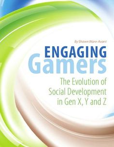 Engaging Gamers: The Evolution of Social Development in Gen X, Y and Z