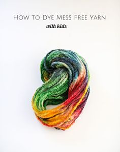 How to dye mess free yarn with kids and achieve beautiful rainbow colors!