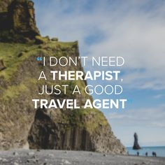 i don't need a therapist i just need a good travel agent - Google zoeken