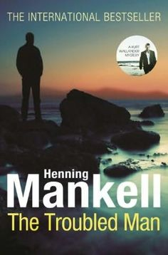The Troubled Man by Henning Mankell (Wallender #10)