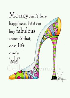 Illustrated shoe art print with funny shoe quote - high heel art high heel quotes, High Heel Quotes, Heels Quotes, Jimmy Choo, Shoes Valentino, Balenciaga Shoes, Gucci Shoes, Funny Shoes, Money Cant Buy Happiness, Birkenstocks