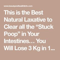 """This is the Best Natural Laxative to Clear all the """"Stuck Poop"""" in Your Intestines… You Will Lose 3 Kg in 1 Day!"""