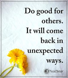 Do good for others. It will come back in unexpected ways.  #powerofpositivity #positivewords  #positivethinking #inspirationalquote #motivationalquotes #quotes