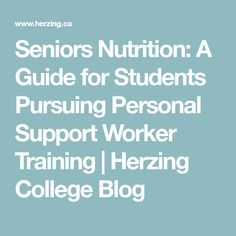 Seniors Nutrition: A Guide for Students Pursuing Personal Support Worker Training | Herzing College Blog