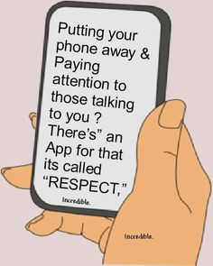 Putting your phone away and paying attention to those talking to you.There's an app for that - it's called RESPECT! {one of my top 5 biggest pet peeves) Now Quotes, Great Quotes, Quotes To Live By, Funny Quotes, Life Quotes, Inspirational Quotes, Hustle Quotes, Motivational Messages, Image Citation