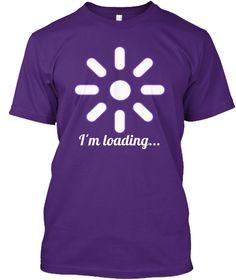 I'm Loading... Purple T-Shirt Front