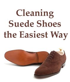 Cleaning Suede Shoes the Easiest Way - How to Clean Suede Shoes Clean Suede Shoes, How To Clean Suede, Cleaning Suede, Derby, Oxford Shoes, Dress Shoes, Lace Up, Men, Fashion