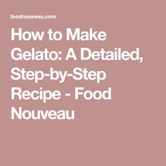 How to Make Gelato: A Detailed, Step-by-Step Recipe - Food Nouveau