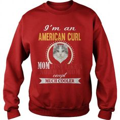Im An American Curl Mom Cat Much Cooler Crew Sweatshirts T-Shirts, Hoodies ==►► Click Order This Shirt NOW!