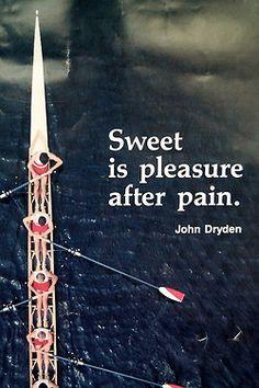 """Sweet is pleasure after pain.""   #rowing"