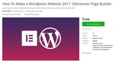 How To Make a Wordpress Website 2017 -Elementor Page Builder (Free) - Course Learning Review