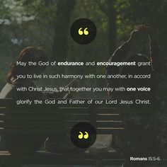 May God, who gives this patience and encouragement, help you live in complete harmony with each other, as is fitting for followers of Christ Jesus. Then all of you can join together with one voice, giving praise and glory to God, the Father of our Lord Jesus Christ. Romans 15 NLT http://bible.com/116/rom.15.5-6.NLT