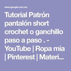 Tutorial Patrón pantalón short crochet o ganchillo paso a paso . - YouTube   Ropa mia   Pinterest   Material grafico, Ganchillo y Youtube