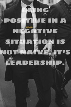 """""""Being positive in a negative situation is not naïve. It's Leadership."""" #Life #Quotes #Leadership"""